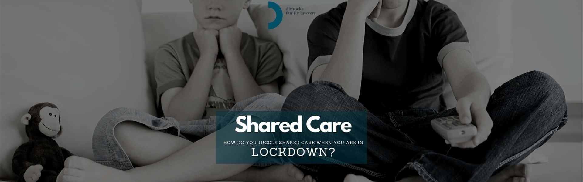 Shared Care in Lockdown Family Divorce Lawyer Sydney